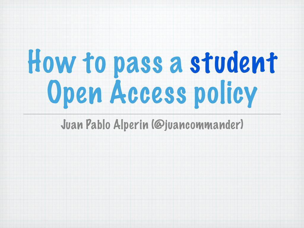 How to pass a student Open Access policy Juan P...