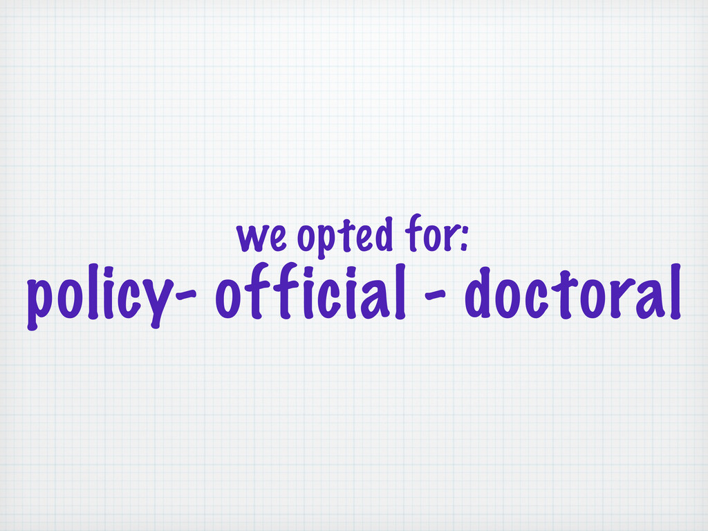we opted for: policy- official - doctoral