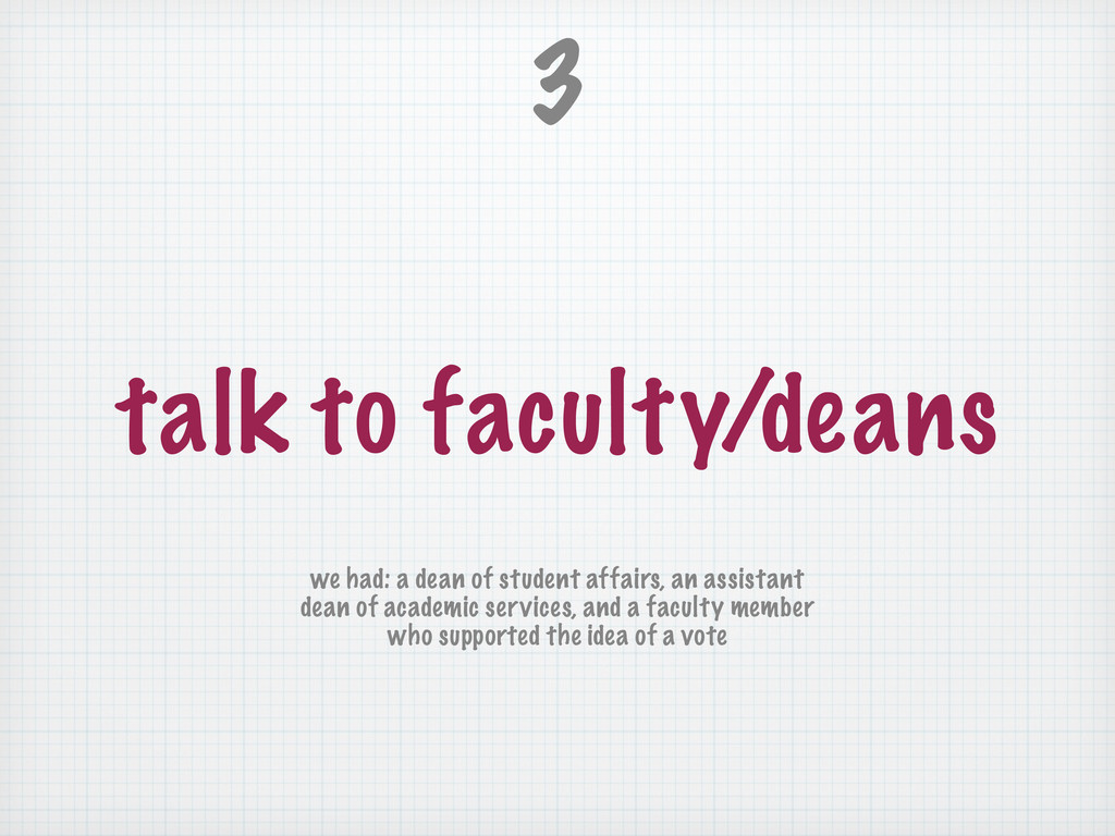 talk to faculty/deans 3 we had: a dean of stude...