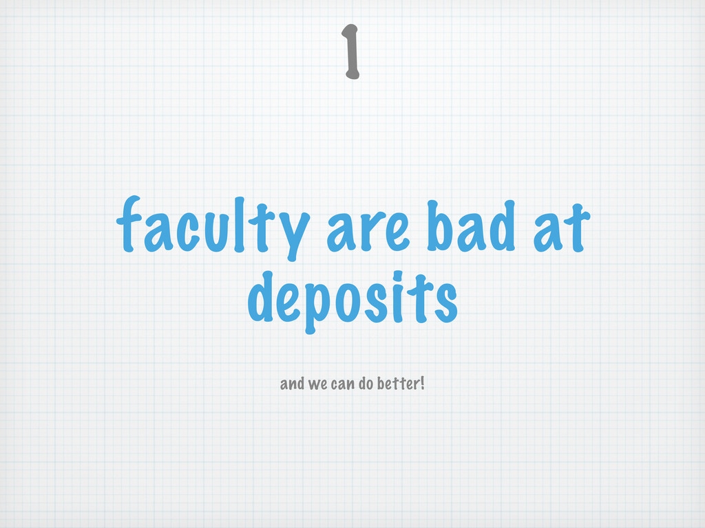 faculty are bad at deposits and we can do bette...