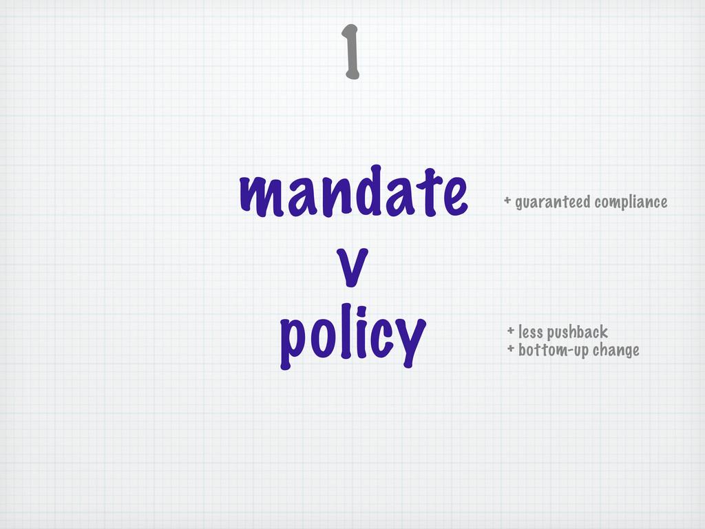 mandate v policy 1 + less pushback + bottom-up ...