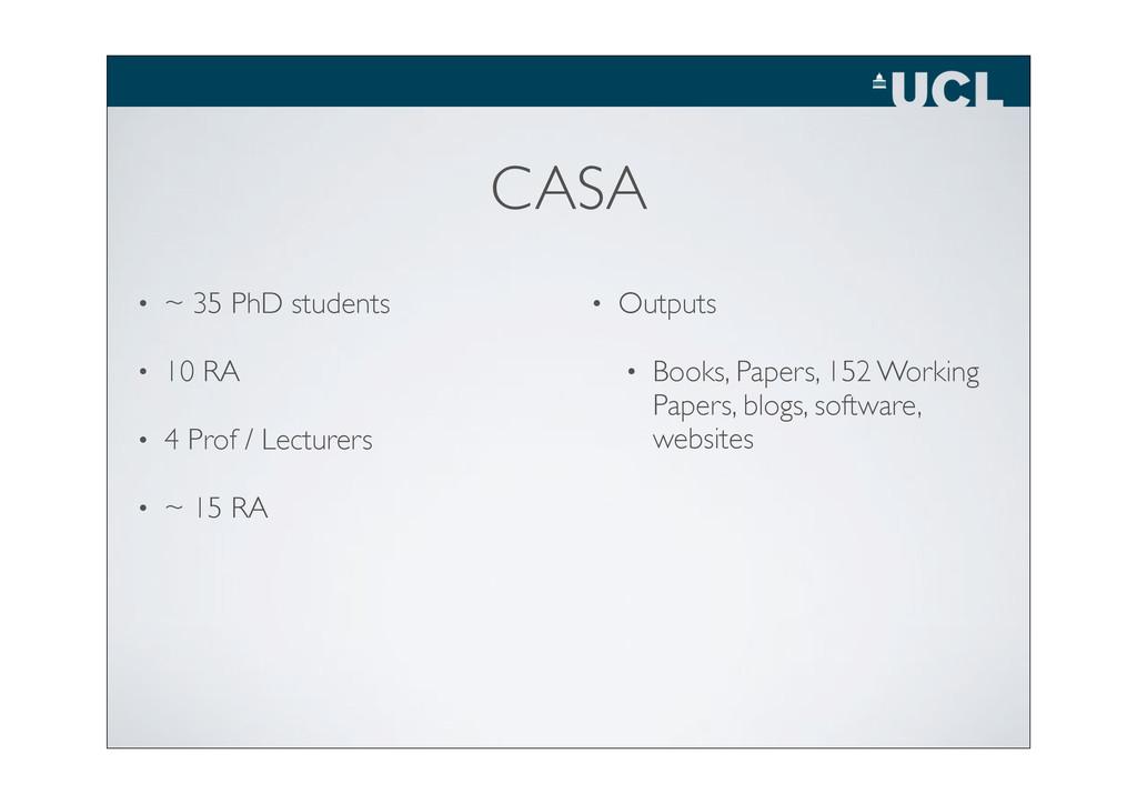 CASA • ~ 35 PhD students • 10 RA • 4 Prof / Lec...