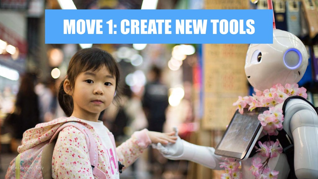 MOVE 1: CREATE NEW TOOLS Photo by Andy Kelly