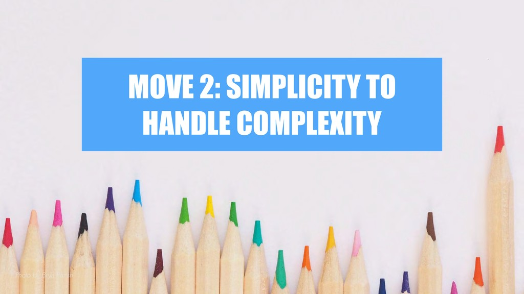 MOVE 2: SIMPLICITY TO HANDLE COMPLEXITY Photo b...