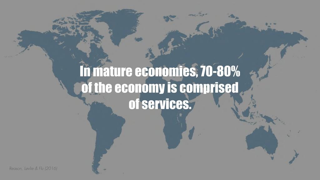 In mature economies, 70-80% of the economy is c...