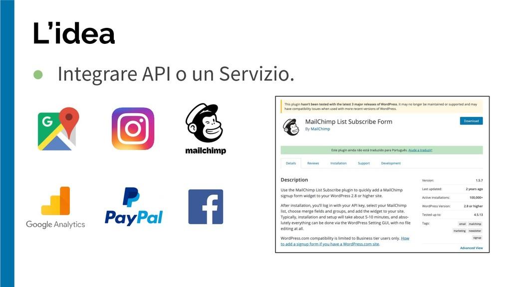 ● Integrare API o un Servizio. L'idea