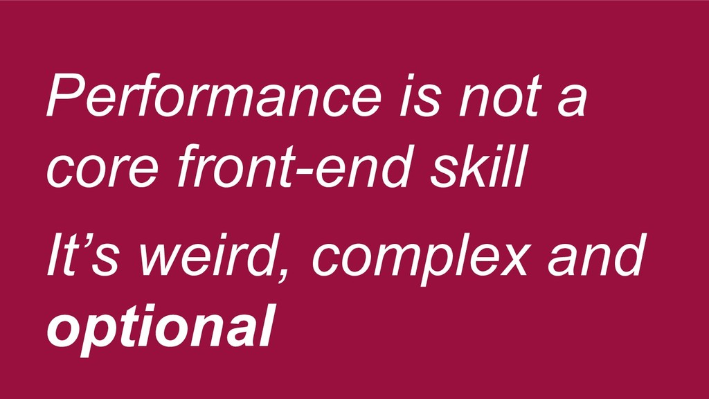 Performance is not a core front-end skill It's ...