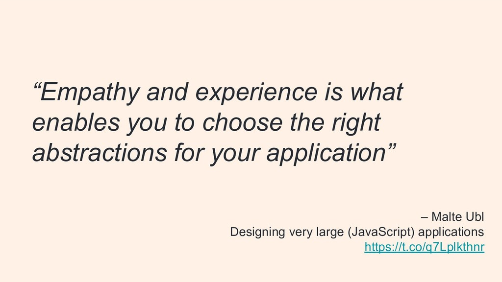 – Malte Ubl Designing very large (JavaScript) a...