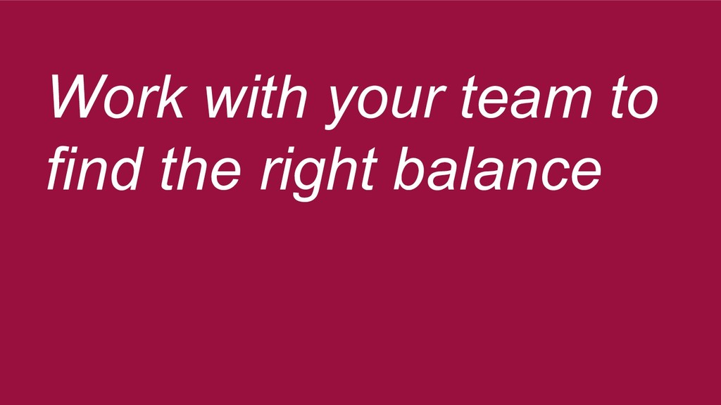 Work with your team to find the right balance