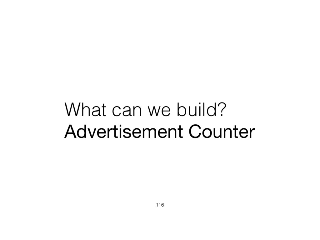 What can we build? Advertisement Counter 116