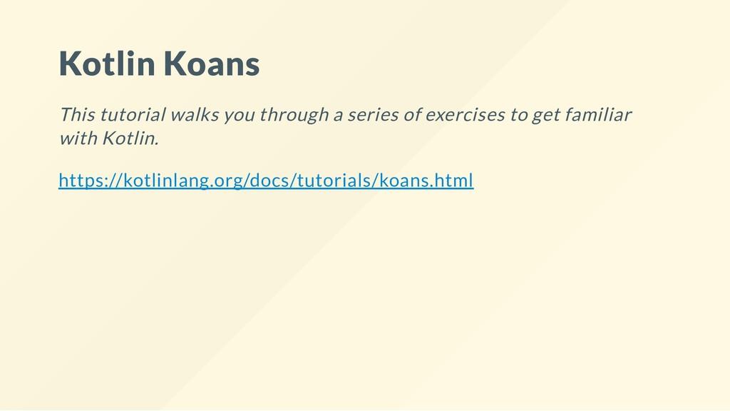 Kotlin Koans This tutorial walks you through a ...