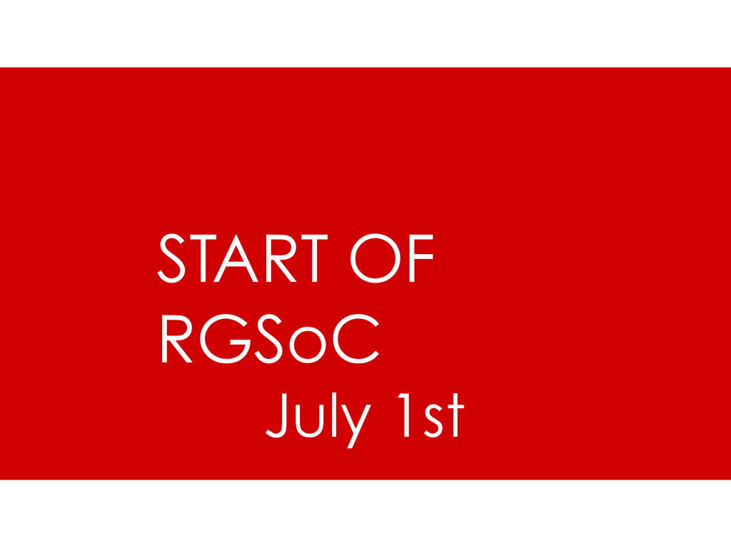 START OF RGSoC July 1st