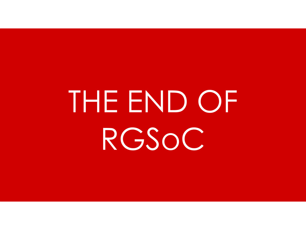 THE END OF RGSoC