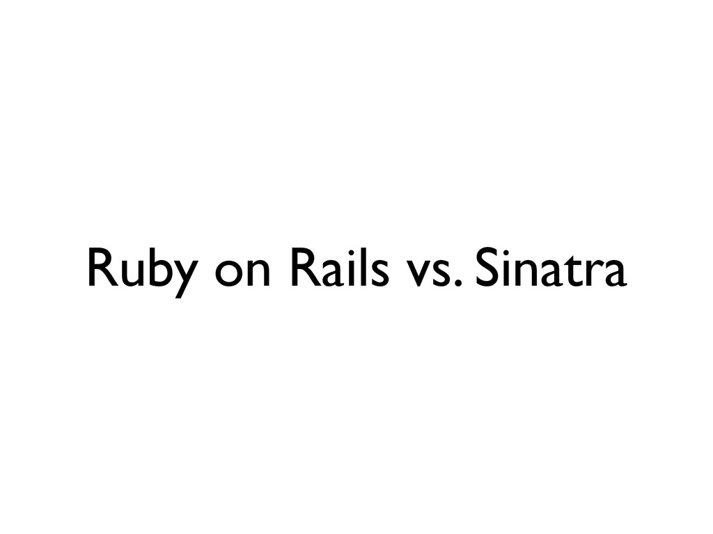Ruby on Rails vs. Sinatra