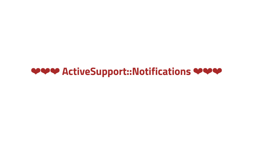❤❤❤ ActiveSupport::Notifications ❤❤❤