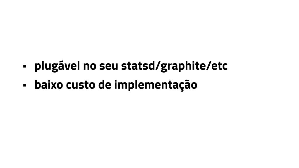 • plugável no seu statsd/graphite/etc • baixo c...