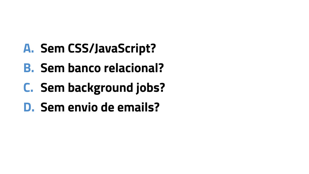 A. Sem CSS/JavaScript? B. Sem banco relacional?...