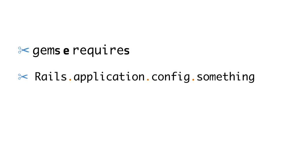 ✂ gems e requires ✂ Rails.application.config.so...