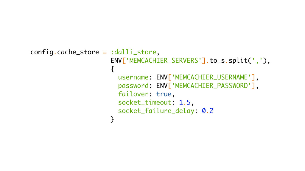 config.cache_store = :dalli_store, ENV['MEMCACH...