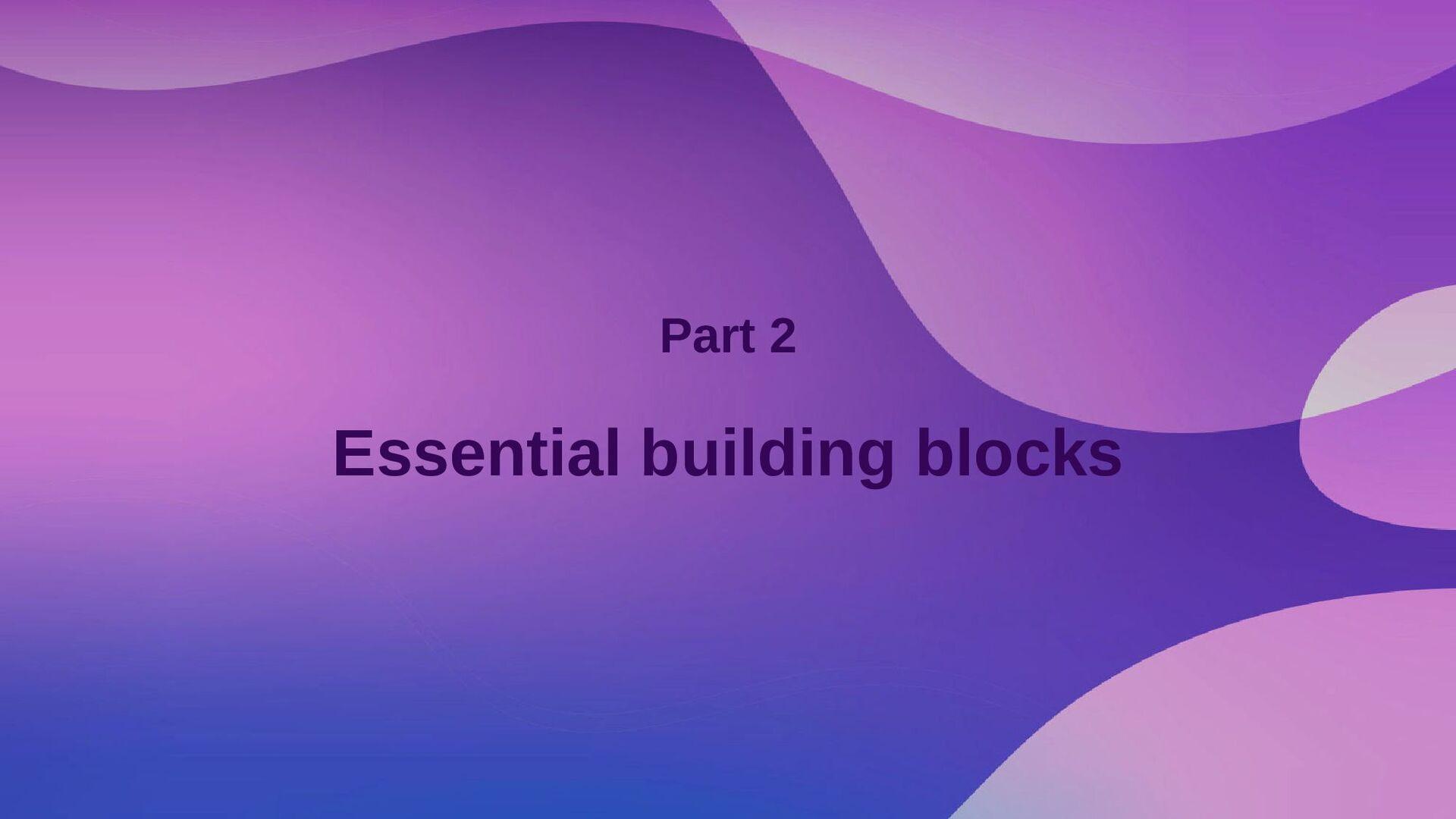Part 2 Essential building blocks