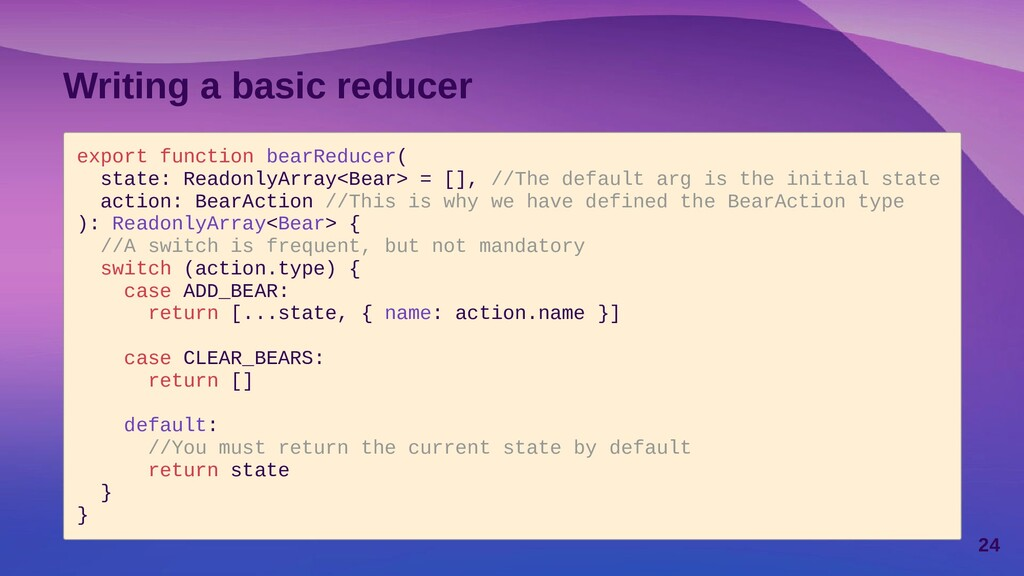 Writing a basic reducer export function bearRed...