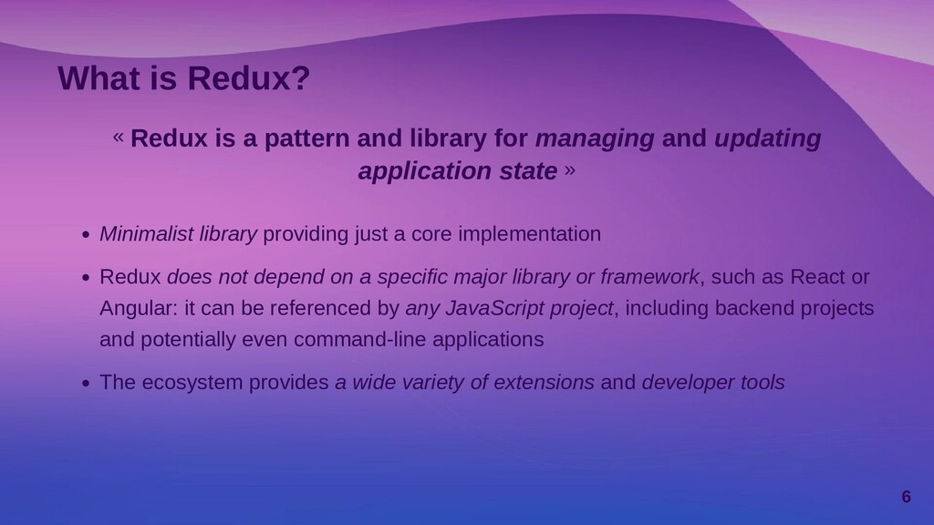 What is Redux? « Redux is a pattern and library...