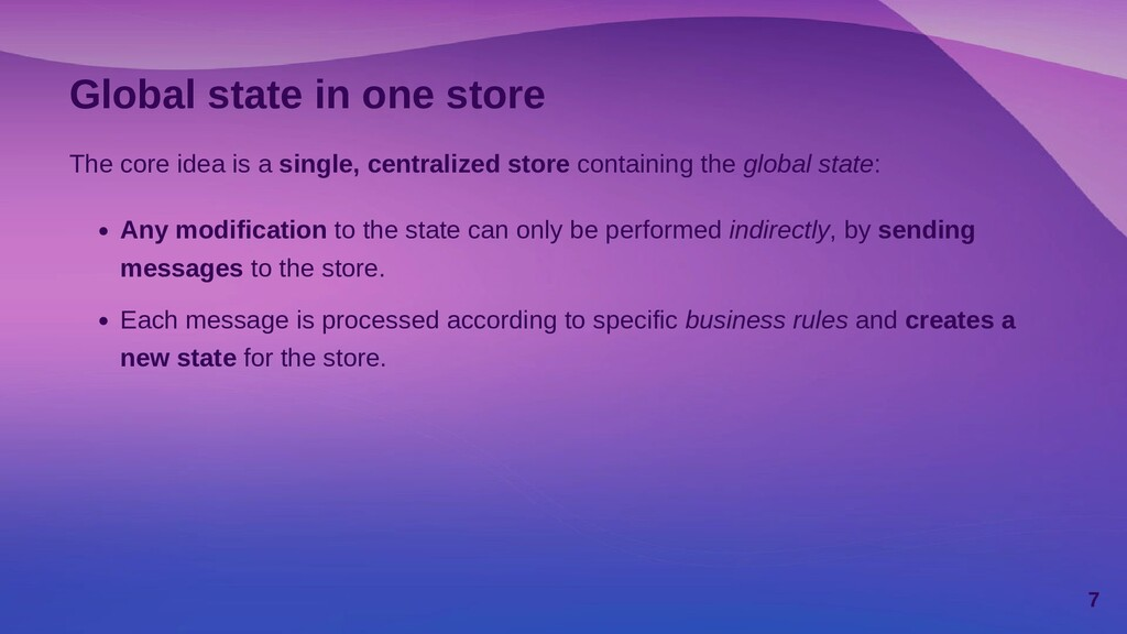 Global state in one store The core idea is a si...