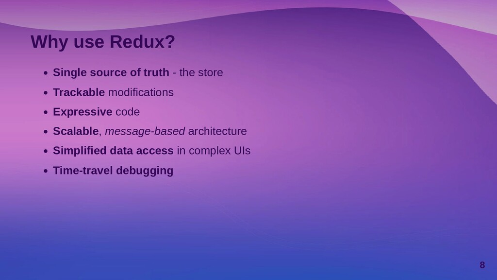 Why use Redux? Single source of truth - the sto...