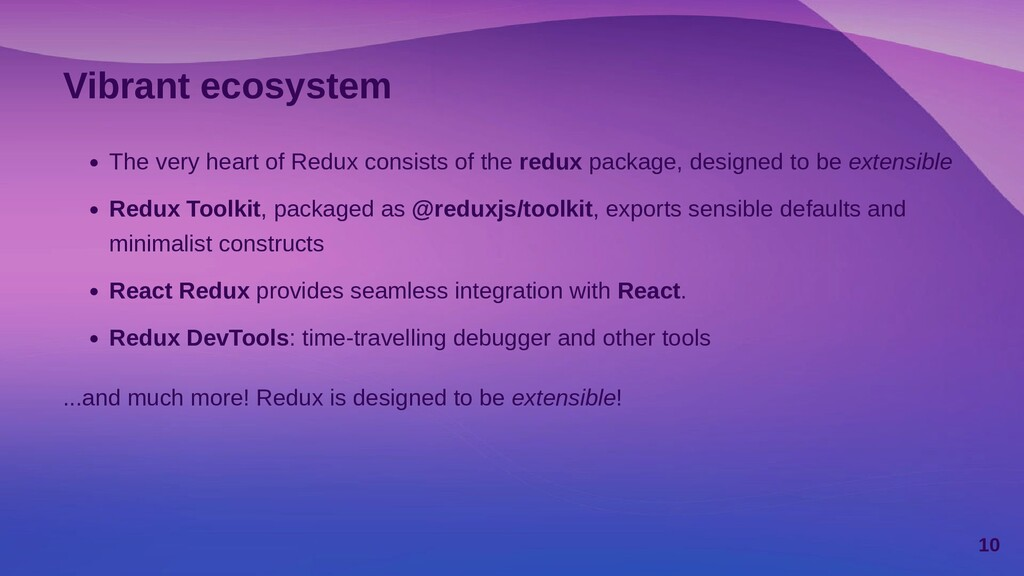 Vibrant ecosystem The very heart of Redux consi...