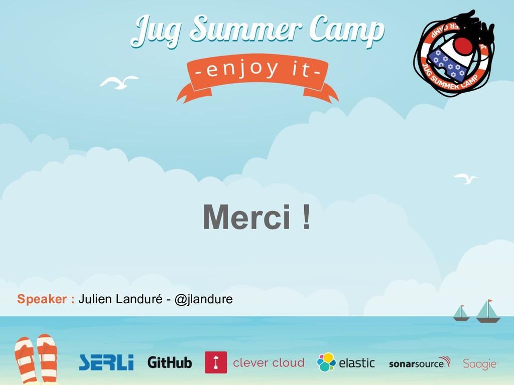 Speaker : Julien Landuré - @jlandure Merci !