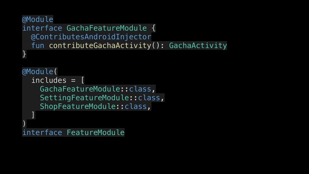 @Module interface GachaFeatureModule { @Contrib...