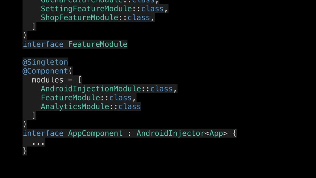 GachaFeatureModule::class, . SettingFeatureModu...
