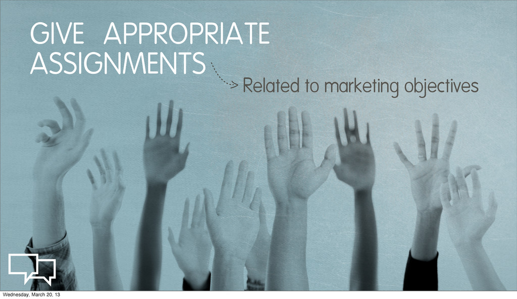GIVE APPROPRIATE ASSIGNMENTS Related to marketi...