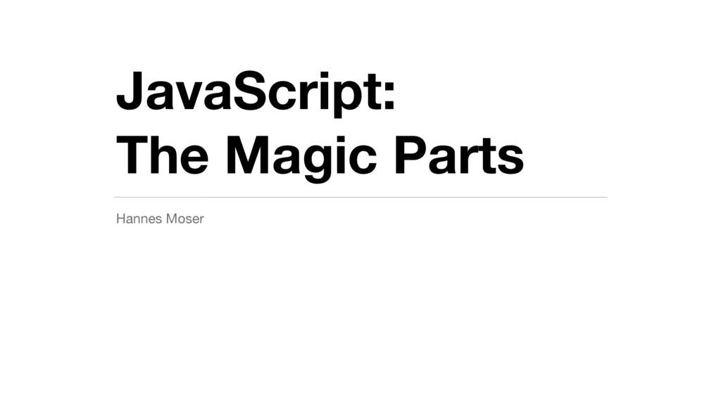 JavaScript: The Magic Parts Hannes Moser