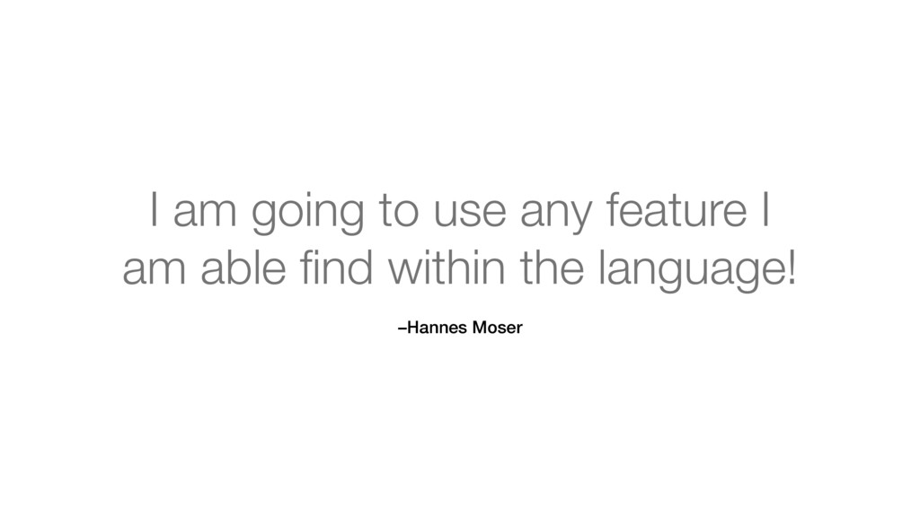 –Hannes Moser I am going to use any feature I a...