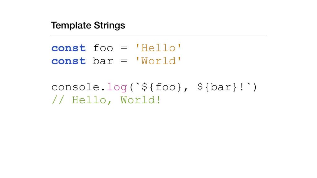 Template Strings const foo = 'Hello' const bar ...