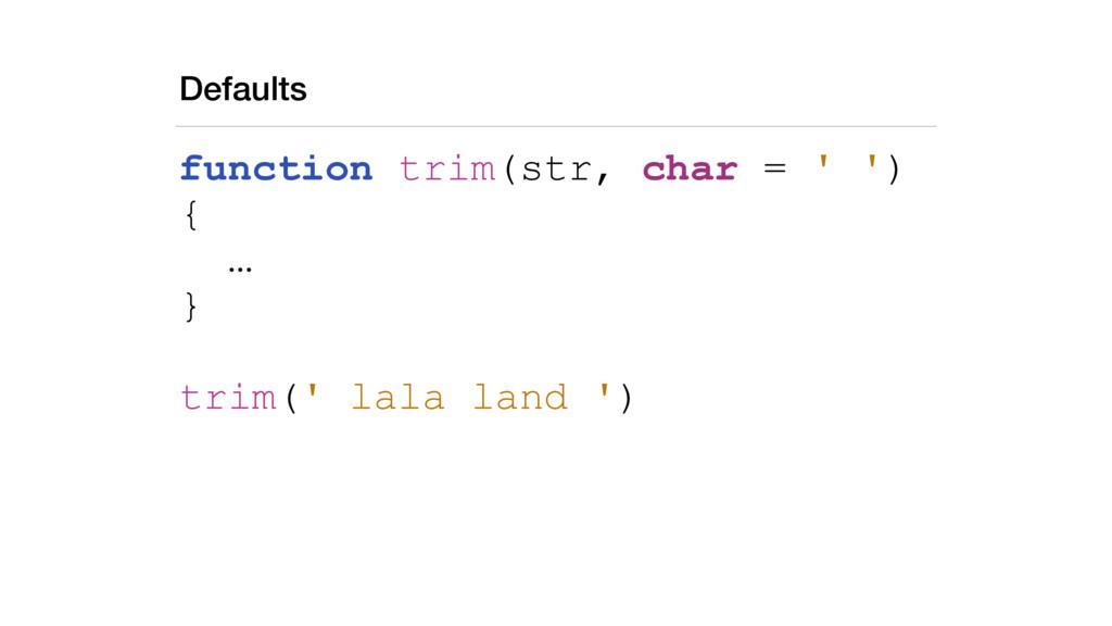 Defaults function trim(str, char = ' ') { … } t...