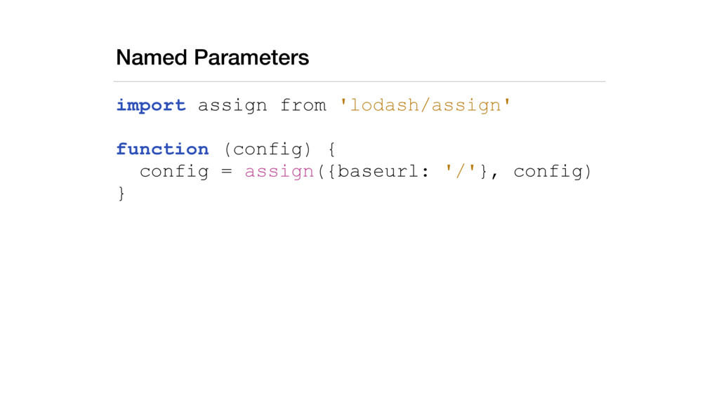 Named Parameters import assign from 'lodash/ass...