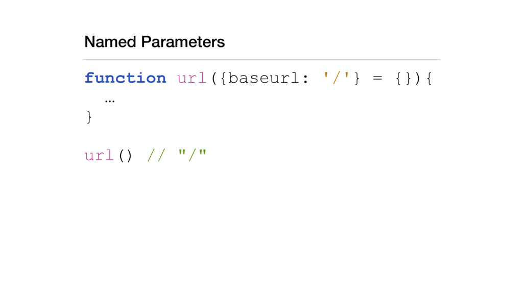 Named Parameters function url({baseurl: '/'} = ...
