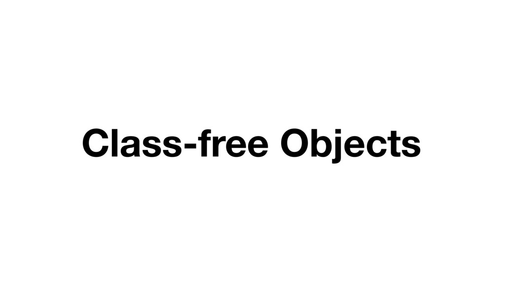 Class-free Objects