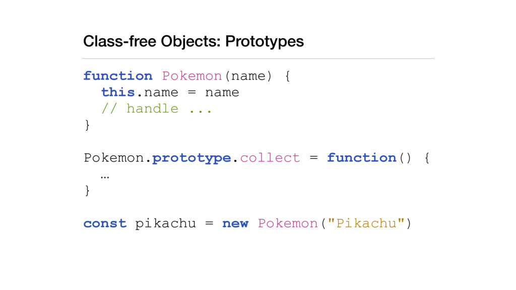 Class-free Objects: Prototypes function Pokemon...