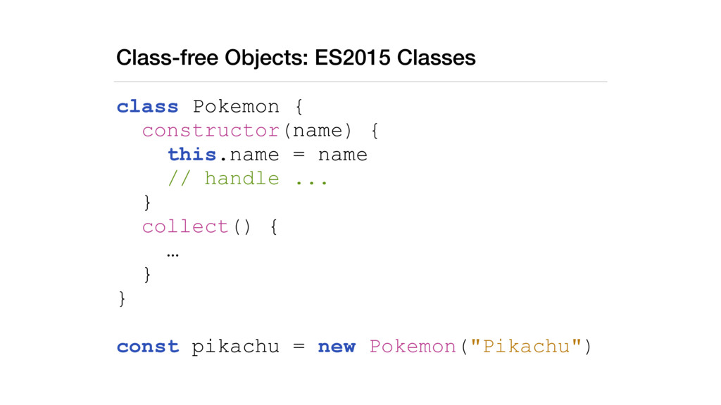 Class-free Objects: ES2015 Classes class Pokemo...