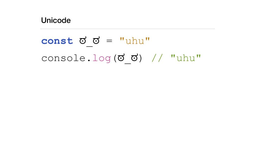 """Unicode const ಠ_ಠ = """"uhu"""" console.log(ಠ_ಠ) // """"..."""