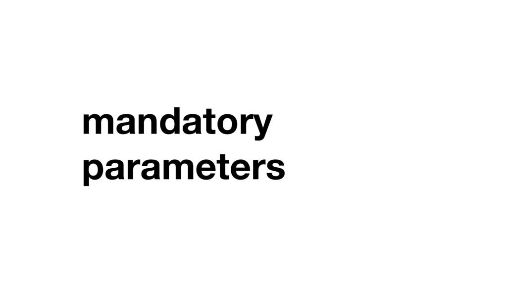 mandatory parameters