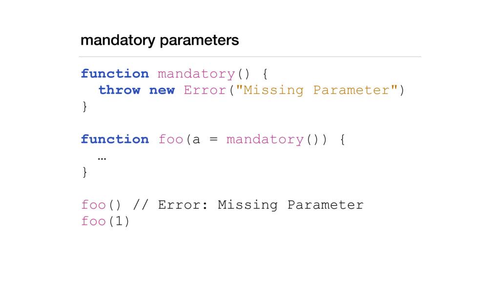 mandatory parameters function mandatory() { thr...