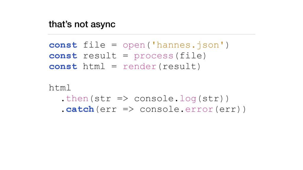 that's not async const file = open('hannes.json...