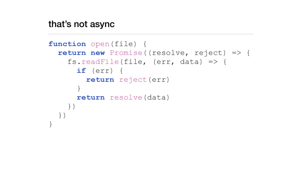 that's not async function open(file) { return n...