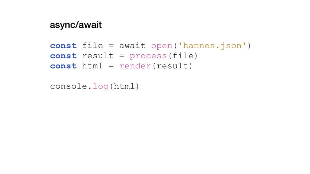 async/await const file = await open('hannes.jso...