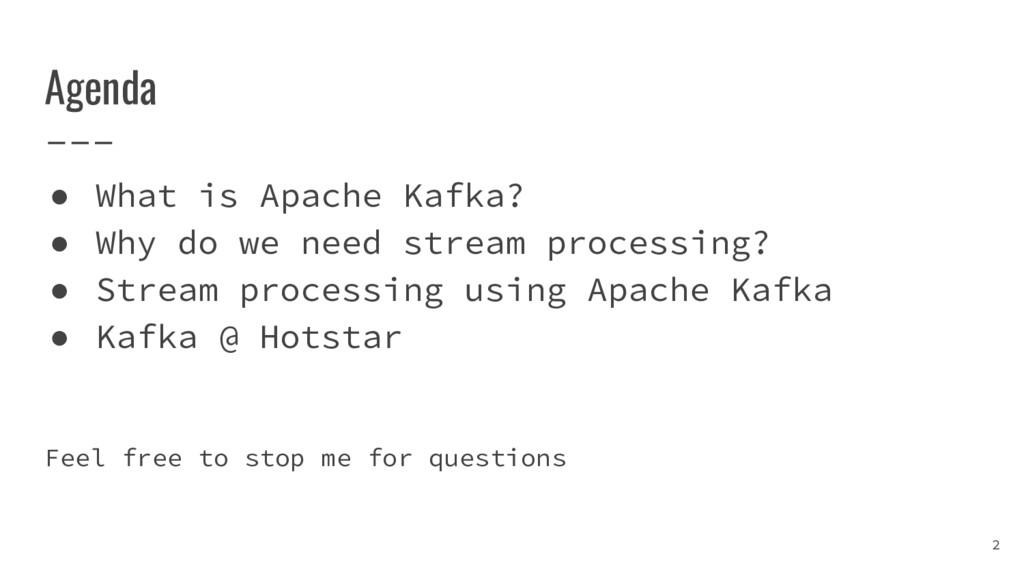 Agenda ● What is Apache Kafka? ● Why do we need...