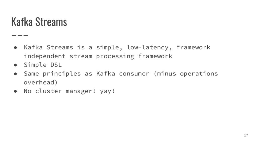 Kafka Streams ● Kafka Streams is a simple, low-...